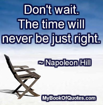 The time will never be just right - picture quotes