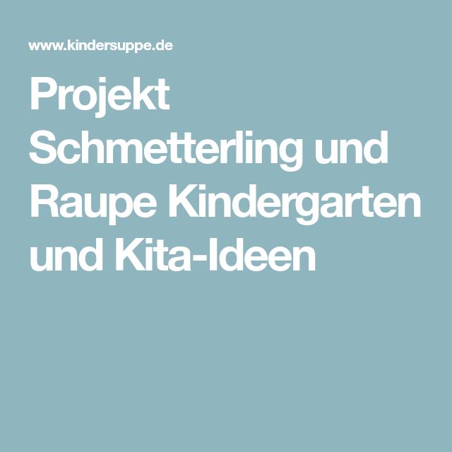 Projekt Schmetterling und Raupe Kindergarten und Kita-Ideen ...