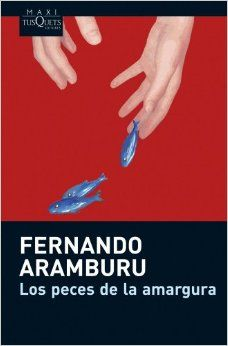 Los peces de la amargura / Fernando Aramburu. Tusquets, 2013