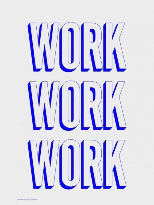 Typography Poster – Work Work Work on... -                    Design Clubs