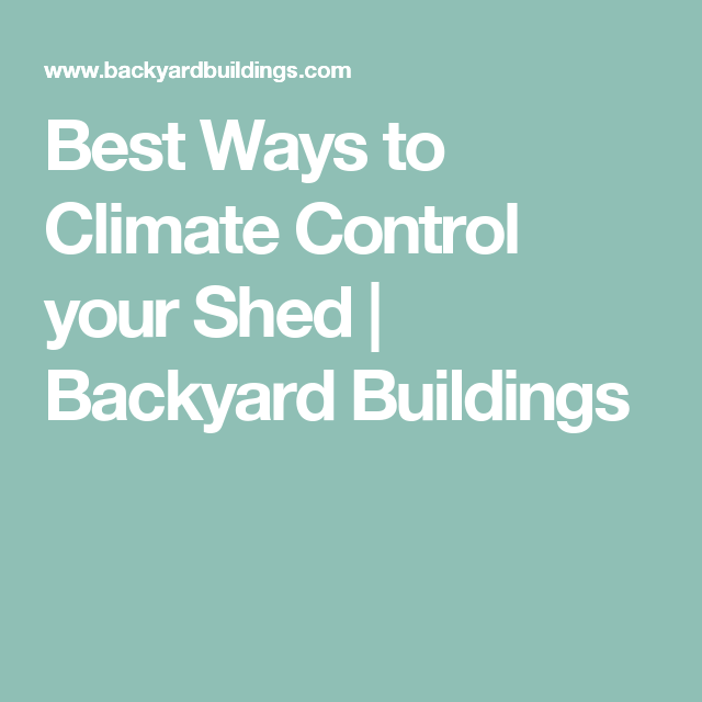 Best Ways To Climate Control Your Shed Backyard Buildings