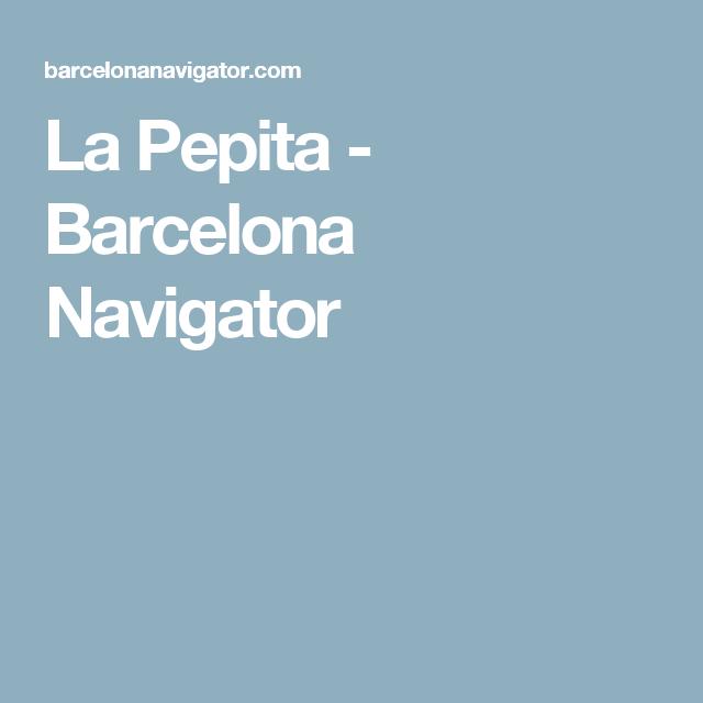 La Pepita - Barcelona Navigator