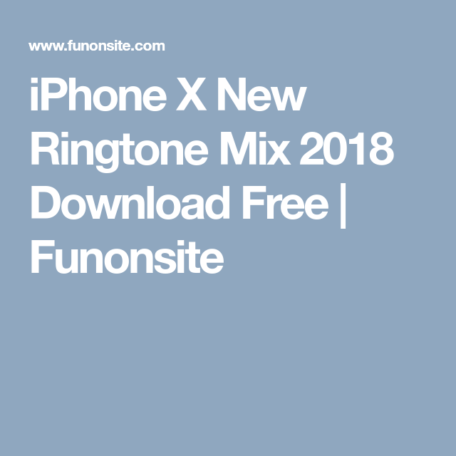 Iphone X New Ringtone Mix 2018 Download Free Funonsite Funonsite