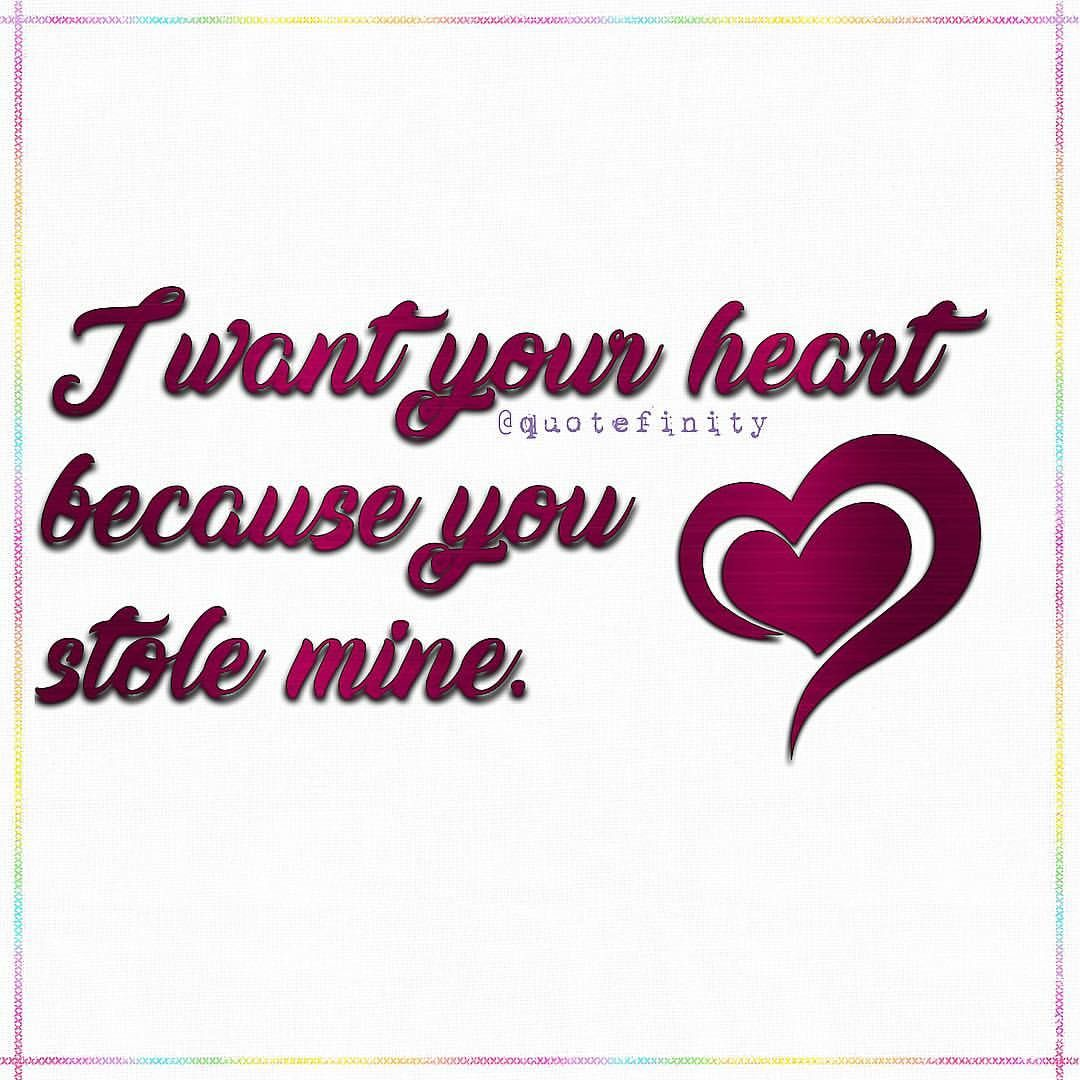 I want your heart because you stole mine. #quotefinity   I