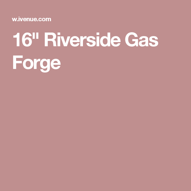 "16"" Riverside Gas Forge"