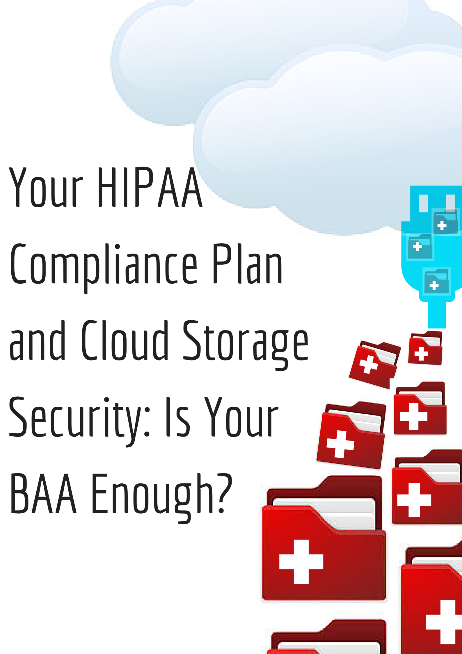 Your HIPAA Compliance Plan and Cloud Storage Security Is