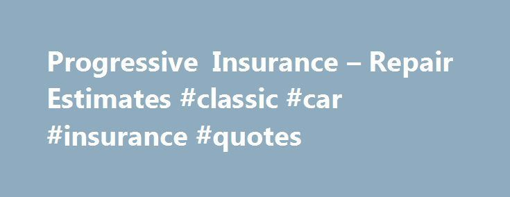 Progressive Insurance Quotes Pleasing Cool Cars Classic 2017 Progressive Insurance  Repair Estimates . 2017