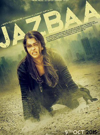 About Jazbaa Movie- Jazbaa Movie Release date, Cast, Stars,Jazbaa Movie Trailer,Jazbaa Movie Release Date,Jazba Movie Box Office Collection,jazbba movie songs