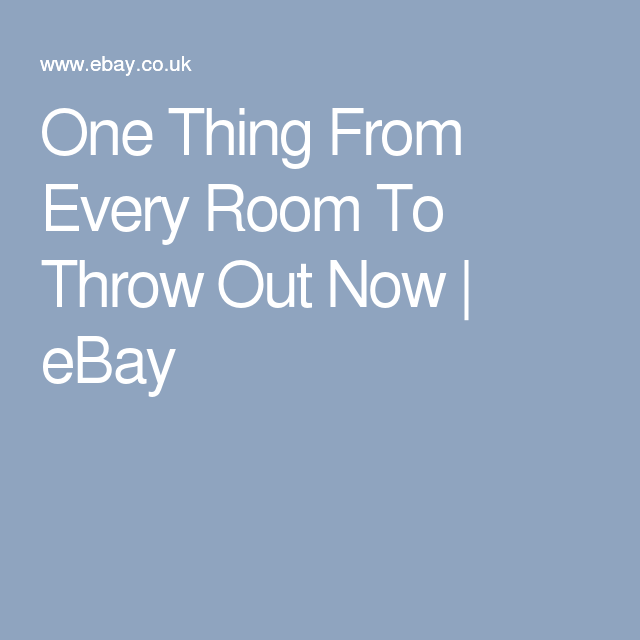 One Thing From Every Room To Throw Out Now | eBay