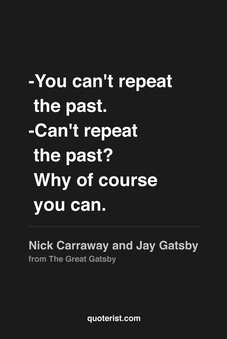 Jay Gatsby Quotes You can't repeat the past.  Can't repeat the past? Why of course  Jay Gatsby Quotes