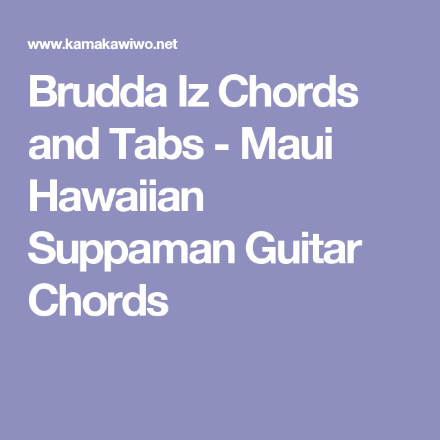 Brudda Iz Chords And Tabs Maui Hawaiian Suppaman Guitar Chords