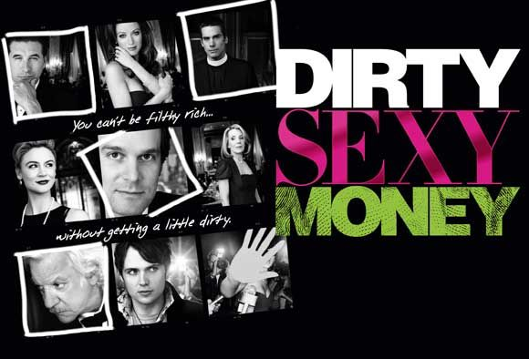 Dirty Sexy Money Ran For 2 Seasons. Watched the first and seen most of the