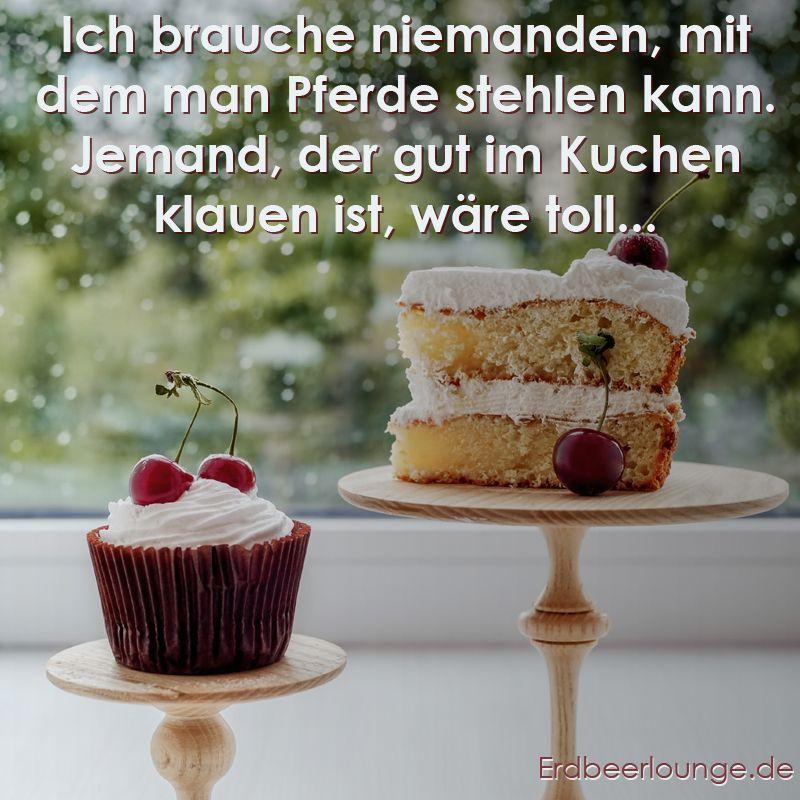 Kuchen klauen! | Spruchbilder, Schöne sprüche und Coole ...