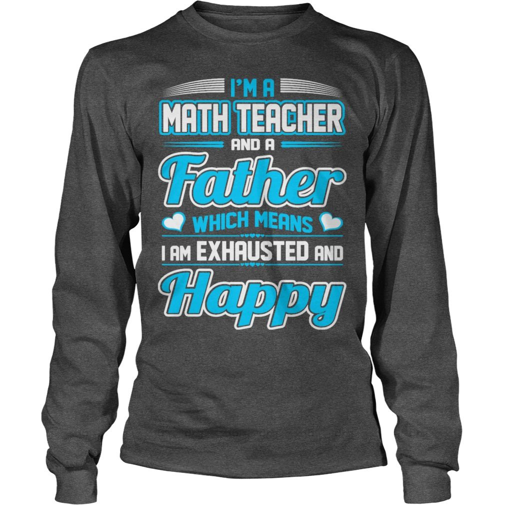 A Math Teacher Father I Am Exhausted Happy Tshirt #gift #ideas #Popular #Everything #Videos #Shop #Animals #pets #Architecture #Art #Cars #motorcycles #Celebrities #DIY #crafts #Design #Education #Entertainment #Food #drink #Gardening #Geek #Hair #beauty #Health #fitness #History #Holidays #events #Home decor #Humor #Illustrations #posters #Kids #parenting #Men #Outdoors #Photography #Products #Quotes #Science #nature #Sports #Tattoos #Technology #Travel #Weddings #Women