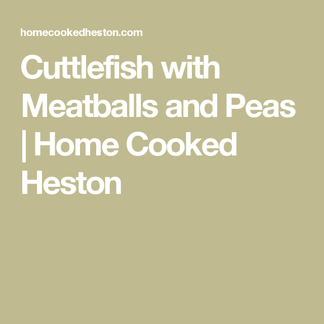 Cuttlefish with Meatballs and Peas | Home Cooked Heston