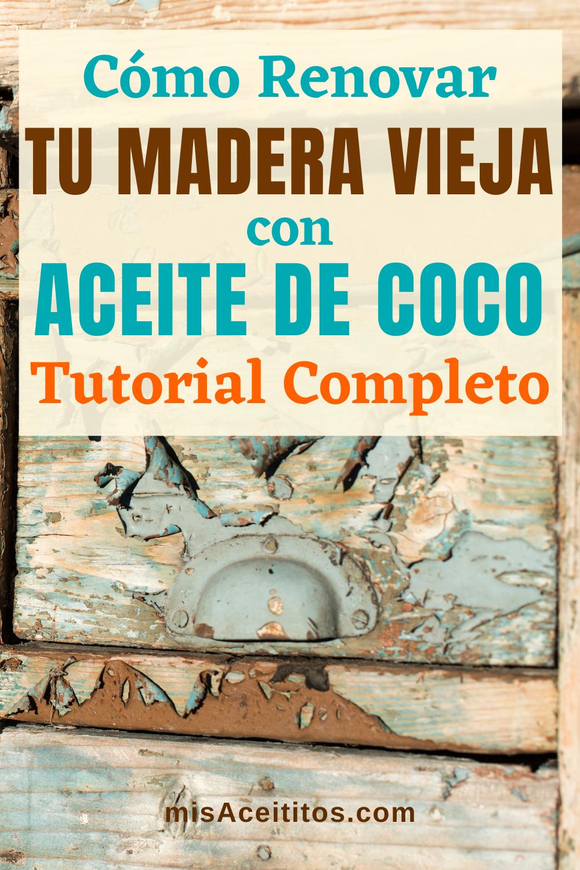 Cómo Restaurar Madera Antigua Con Aceite De Coco Paso A Paso Muebles De Madera Envejecida Limpiar Muebles De Madera Restaurar Muebles De Madera