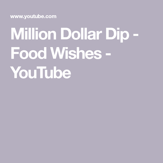 Million Dollar Dip - Food Wishes - YouTube #milliondollardip Million Dollar Dip - Food Wishes - YouTube #milliondollardip