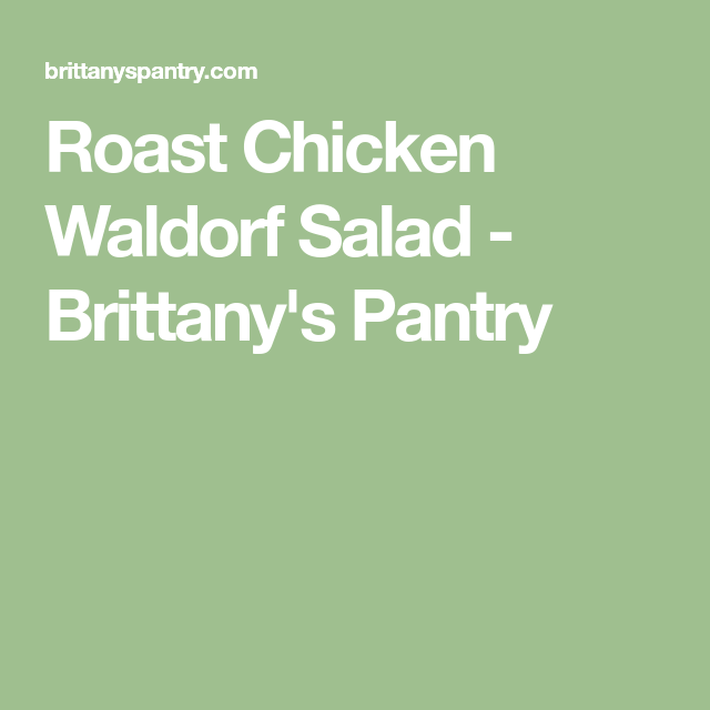 Roast Chicken Waldorf Salad - Brittany's Pantry
