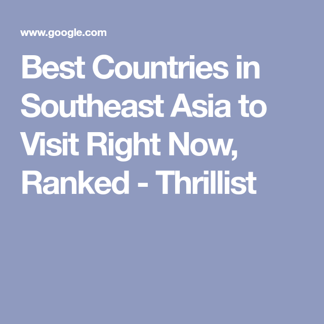 How To Pick The Best Country To Visit In Southeast Asia Southeast Asia Best Countries To Visit Cool Countries