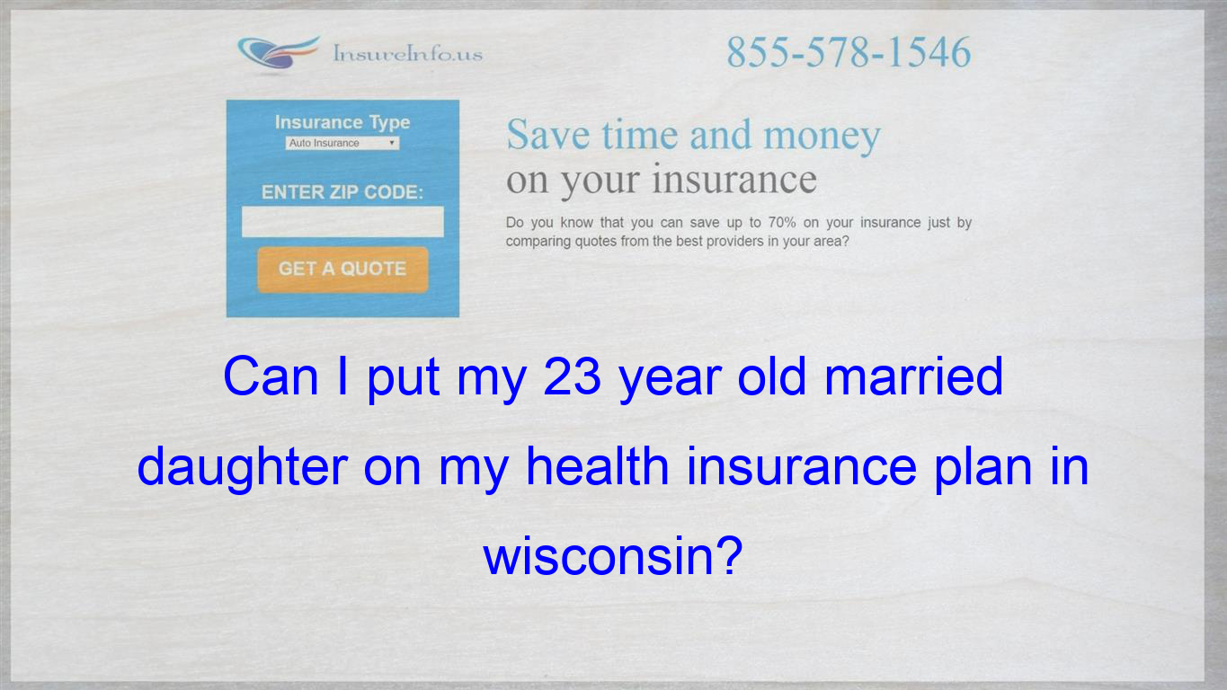 I Have Read That The Child Must Be Unmarried And Then Somewhere Else That They Can Be Married Insurance Quotes Be Yourself Quotes Cheap Car Insurance Quotes