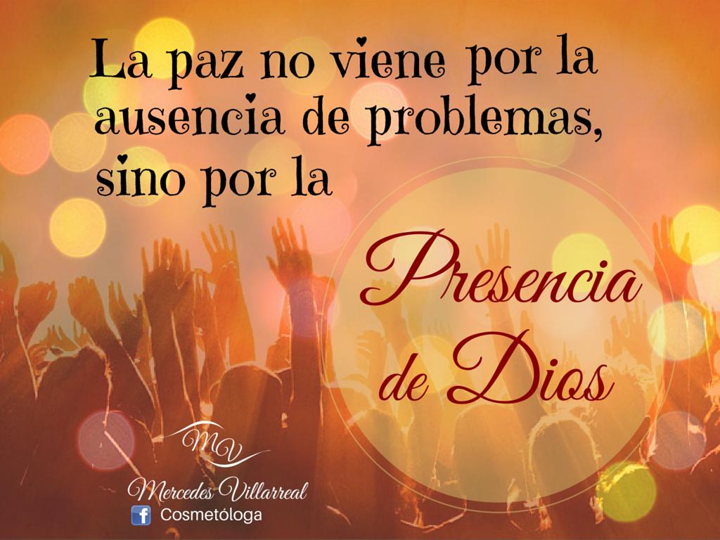 La paz no viene por la ausencia de problemas, sino por la presencia de Dios.