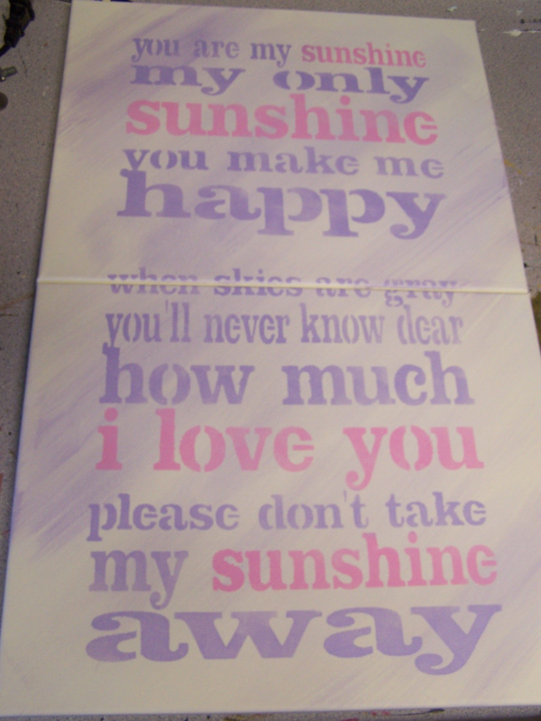 You are my sunshine stenciled on two canvases. For my grandaughters room.