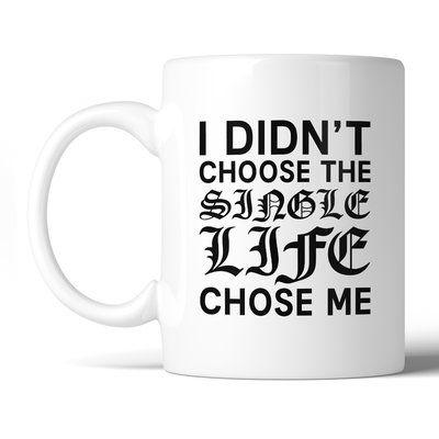 365 Printing Inc Single Life Chose Me Coffee Mug
