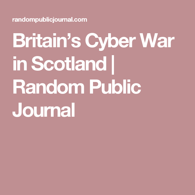 Britain's Cyber War in Scotland | Random Public Journal