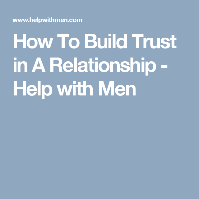 How To Build Trust In A Relationship Help With Men Relationship Help Relationship Build Trust