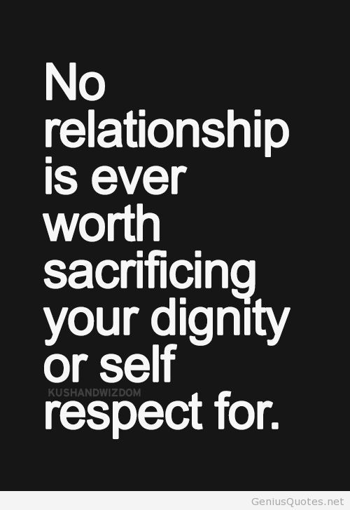 No relationship is ever worth sacrificing your dignity or ...