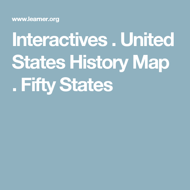 Interactives . United States History Map . Fifty States | Social ...