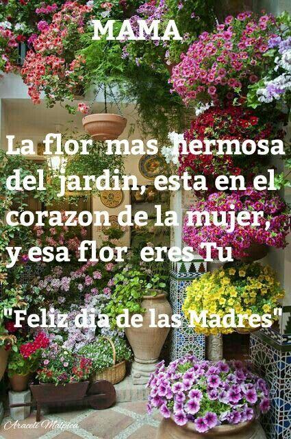 Feliz Dia De Las Madres Mama La Flor Mas Hermosa Del Jardin