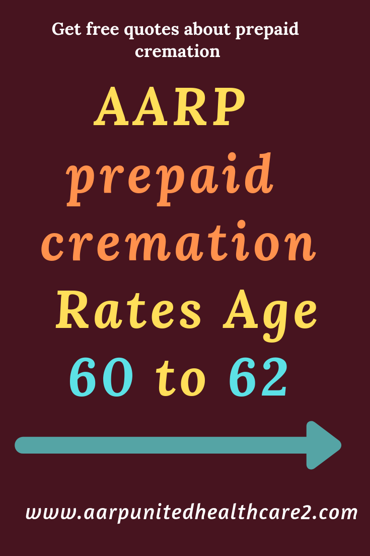 Aarp Prepaid Cremation Rates Age 60 To 62 Aarp Health Insurance