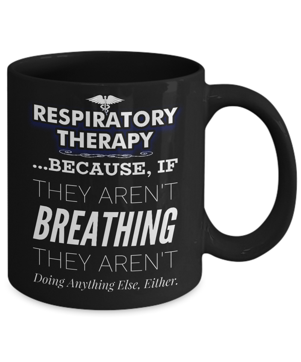 Respiratory Therapist Mug Respiratory Therapy Gifts Because If They Aren T Breathing Respiratory Therapy Gifts Respiratory Therapy Respiratory Therapist