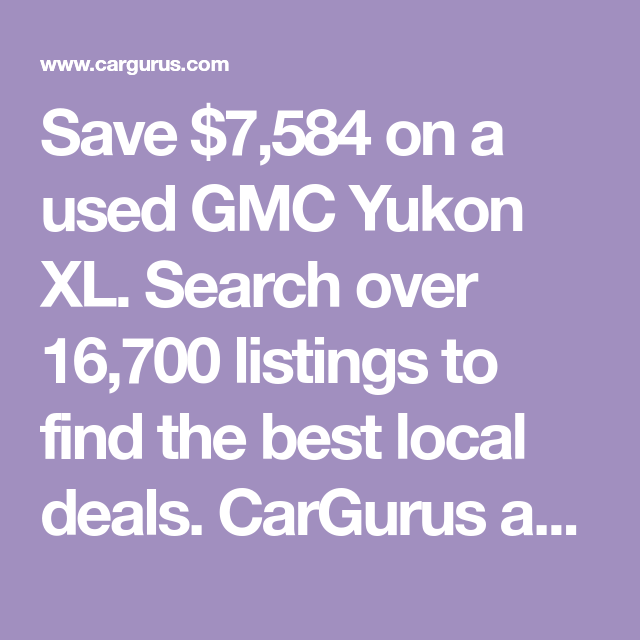 Save 7 584 On A Used Gmc Yukon Xl Search Over 16 700 Listings To