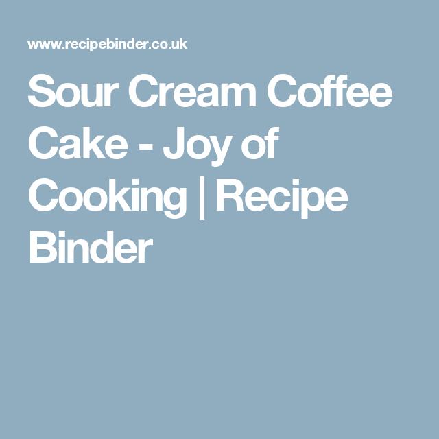 Sour Cream Coffee Cake Recipe Joy Of Cooking Recipe Sour Cream Coffee Cake Joy Of Cooking Coffee Cake