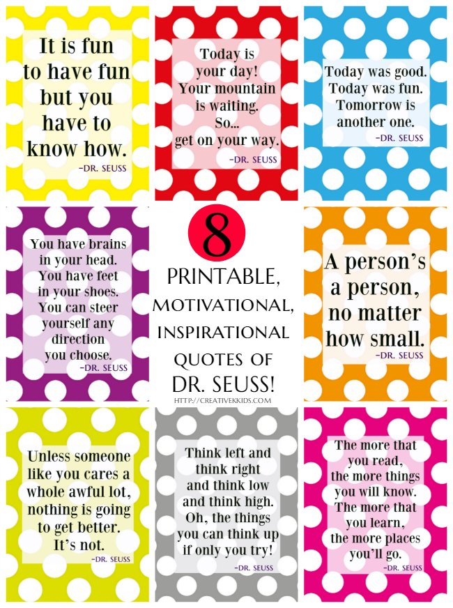 8 Free Printable Motivational, Inspirational Dr  Seuss Quotes - Dr seuss quotes, Dr seuss classroom, Inspirational dr seuss quotes, Birthday quotes for teacher, Printables free kids, Seuss quotes - 8 free printable, motivational Dr  Seuss quotes!! Come print them off for Dr  Seuss's birthday and March being National Reading month