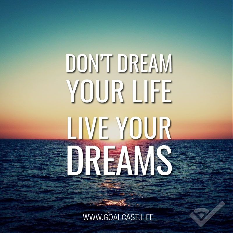 Don T Dream Your Life Live Your Dreams Quotes Pinterest Live