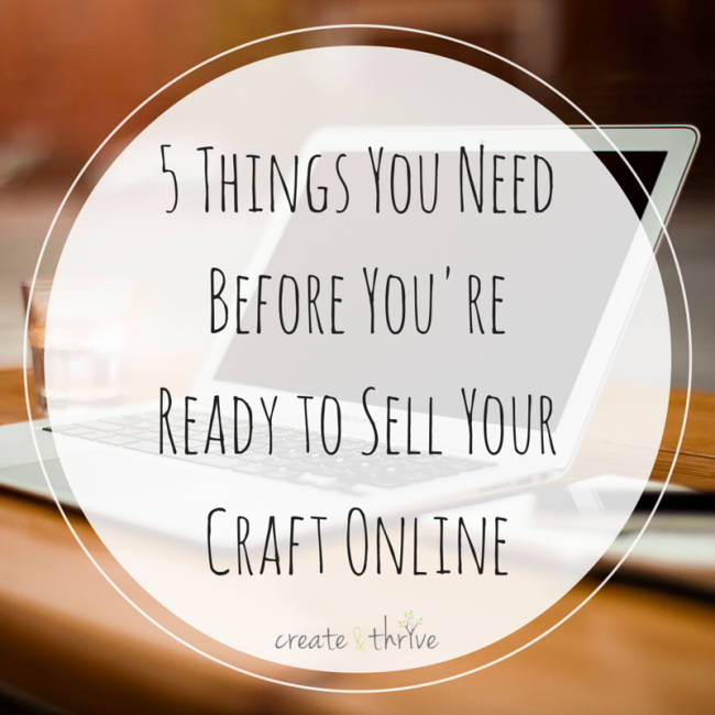 5 Things You Need Before You're Ready to Sell Your Craft Online #craftstosell