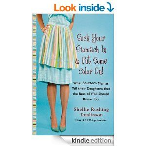 Amazon.com: Suck Your Stomach In and Put Some Color On!: What Southern Mamas Tell Their Daughters that the Rest of Y'all Should Know Too eBo...