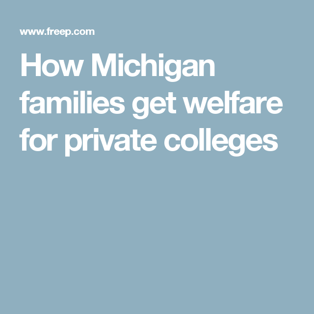 How Michigan families get welfare for private colleges