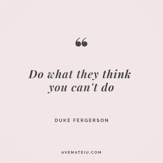 Do what they think you can't do. Duke Fergerson Quote 18 - Ave Mateiu