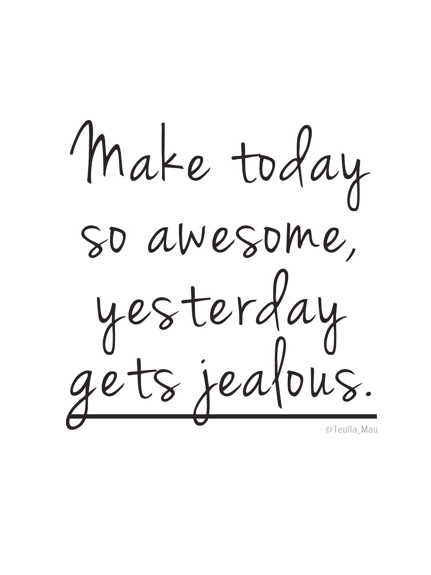 Make today so awesome, yesterday gets jealous. #quotes ...