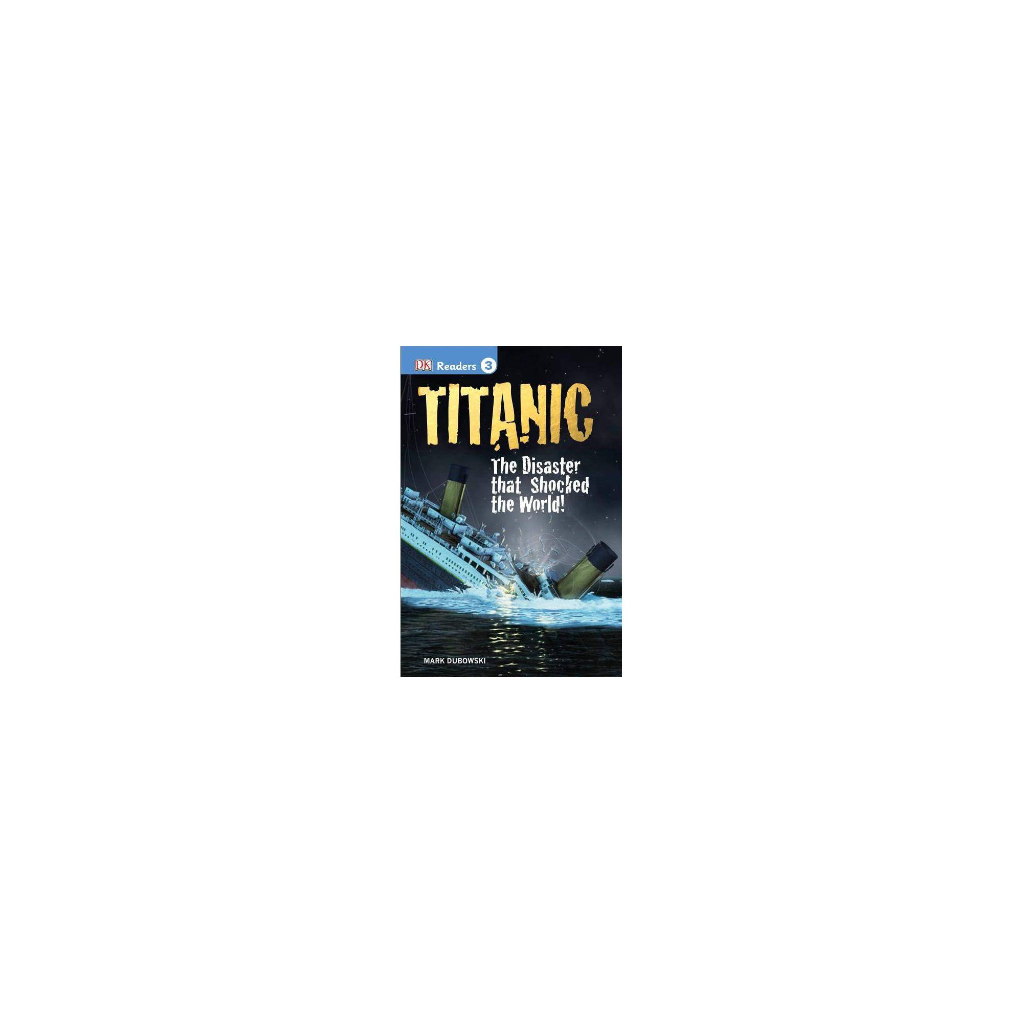 DK Readers L3 The Disaster That Shocked the World! Titanic