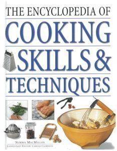 Título: The encyclopedia of cooking skills and techniques / Autor: MacMillan, Norma / Ubicación: FCCTP – Gastronomía – Tercer piso / Código: G 641.502 M12E