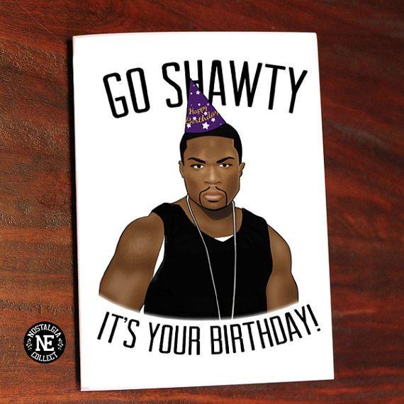 d799380a4239f38d714ddec60f6e1f20 go shawty, it's your birthday! rapper birthday card a6 birthday