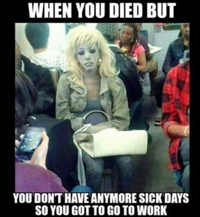 Wish I could call out dead reMEMEber me Pinterest Work funnies - how to call out of work