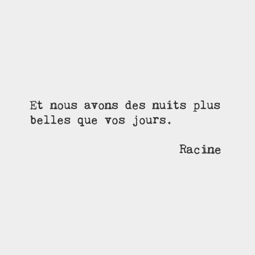 bonjourfrenchwords:  And we have nights that are more beautiful than your days.​ — Racine, French dramatist