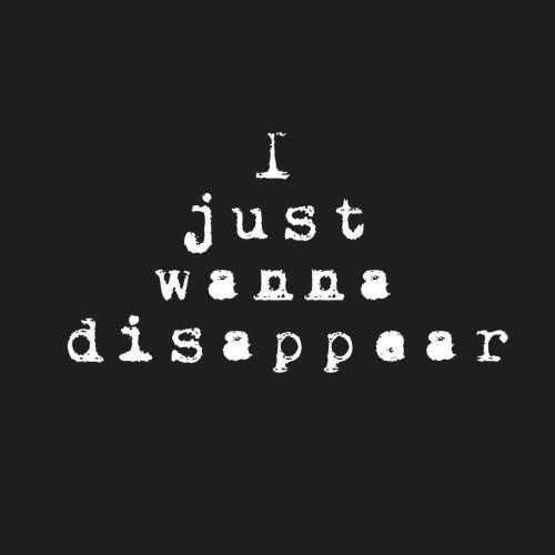 Death Suicide Depressed Quotes: I Just Wanna Disappear• Death Depressed Depression Sad