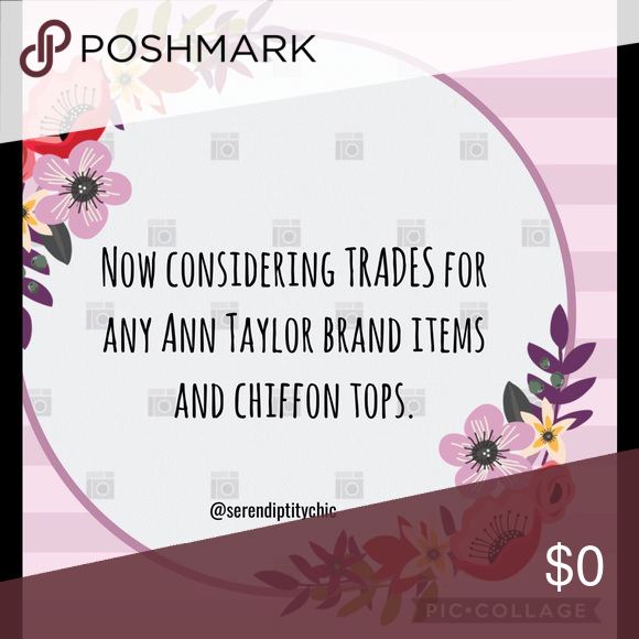 """Will consider trades from """"Top-Rated"""" sellers! If you are a """"top-rated"""" seller I am willing to consider trades for the following brands: Ann Taylor item (6 or 8p in skirts, S, MP or M in tops, 6 or 8P in dresses) or any chiffon tops size S or M. Will review your Posh Love Notes and please review mine. Limited to 1-2 items for trading per seller. Let the trading begin! ❤️ 😁 Ann Taylor/chiffon tops Other"""